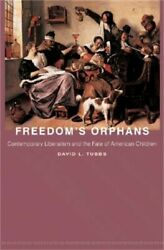 Freedom's Orphans Contemporary Liberalism And The Fate Of American Children Pa