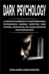 Dark Psychology A Complete Guidebook To Learn Persuasion Psychological Warfare