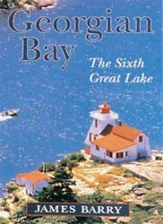 Georgian Bay The Sixth Great Lake By James Barry