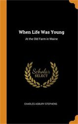 When Life Was Young At The Old Farm In Maine Hardback Or Cased Book