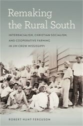 Remaking The Rural South Interracialism Christian Socialism And Cooperative F