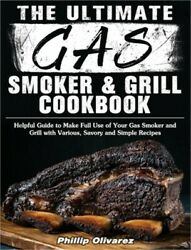 The Ultimate Gas Smoker And Grill Cookbook Helpful Guide To Make Full Use Of Yo