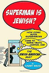 Superman Is Jewish? : How Comic Book Superheroes Came to Serve Truth Justice a