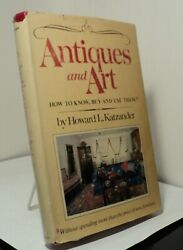 Antiques And Art By Howard L Katzander - How To Know Buy And Use Them - 1977