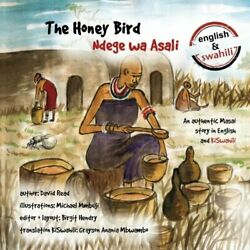 The Honey Bird An Authentic Masai Story In English And Kiswahili Volume 4