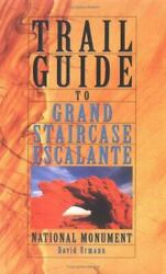 Trail Guide To Grand Staircase-escalante National Monument By Urmann David