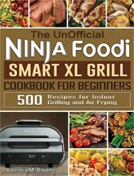 The Unofficial Ninja Foodi Smart Xl Grill Cookbook For Beginners 500 Recipes Fo