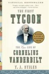 The First Tycoon The Epic Life Of Cornelius Vanderbilt By T. J. Stiles...