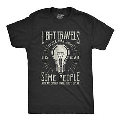 Mens Light Travels Faster T shirt Funny Insult Sarcastic Graphic Novelty