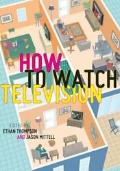 How To Watch Television, Thompson, Mittell 9780814745311 Fast Free Shipping-.
