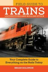 Voyageur Field Guides The Field Guide To Trains Locomotives And Rolling...