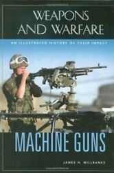 Machine Guns An Illustrated History Of Their I Willbanks-.