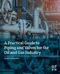 Practical Guide To Piping And Valves For The Oil And Gas Industry New Sotoodeh K