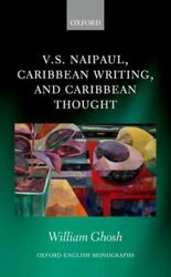 V.s. Naipaul Caribbean Writing And Caribbean Thought Frai Ghosh William Career D