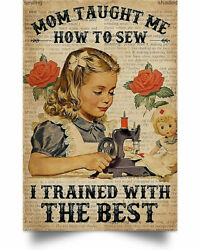 Mom Taught Me How To Sew Vertical Wall Art Decor Home Poster Full Size No Frame
