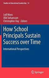How School Principals Sustain Success Over Time International Perspectives -