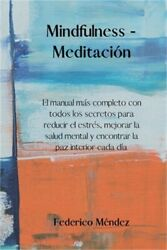 Mindfulness - Meditaci�n The Most Complete Manual With All The Secrets To Reduc
