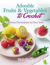 Adorable Fruits And Vegetables To Crochet Create Delicious Decorations For...