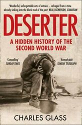 Deserter A Hidden History Of The Second World War By Charles Glass.