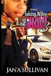 Taking Wifey To The Grave 3 Paperback Jan'a Sullivan