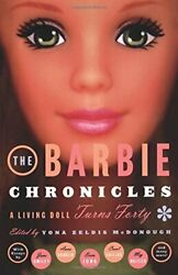 The Barbie Chronicles A Living Doll Turns Forty Yona Zeldis Mcdonough