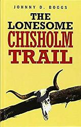 The Lonesome Chisholm Trail Hardcover Johnny D. Boggs