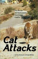 Cat Attacks: True Stories and Hard Lessons from Cougar Country Deurbrouck Jo