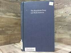 The Republican Party And Black America From Mckinley To Hoover 1896-1933 By She