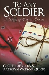 To Any Soldier A Novel Of Vietnam Letters, Hendricks, G.c. 9781491768730 New,,