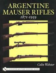 Argentina Mauser Rifle And Carbine Collector Id Guide 1871-1959 Models 1891 1909