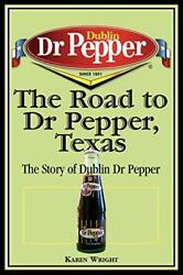The Road To Dr Pepper, Texas The Story Of Dublin Dr Pepper By Wright New+