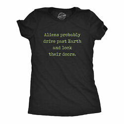 Womens Aliens Probably Drive Past Earth And Lock Their Doors Tshirt Funny Ufo