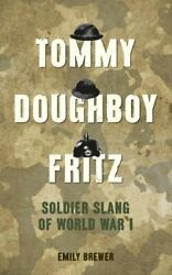 Tommy, Doughboy, Fritz Soldier Slang Of World War I By Emily Brewer