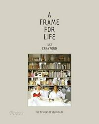 A Frame For Life The Designs Of Studioilse By Ilse Crawford 9780847838578