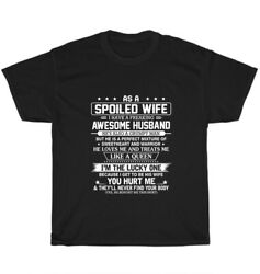 As A Spoiled Wife I Have A Freaking Awesome Husband T Shirt Unisex Tee Gift NEW