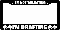 Iand039m Not Tailgating Iand039m Drafting License Plate Frame