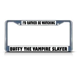 Rather Be Watching Buffy Vampire Slayer Chrome Study Metal License Plate Frame