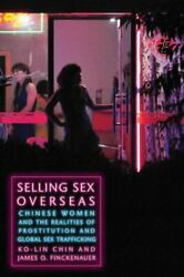 Selling Sex Overseas Chinese Women And The Realities Of Prostitution And Glo...