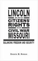 Lincoln And Citizensand039 Rights In Civil War Missouri Balancing Freedom And Sec...
