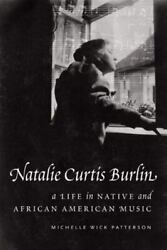 Natalie Curtis Burlin A Life In Native And African American Music By Patter...