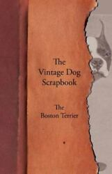 The Vintage Dog Scrapbook - The Boston Terrier: By Various