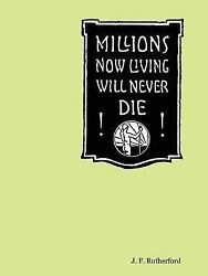 Millions Now Living Will Never Die By J F Rutherford