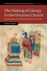 The Making Of Liturgy In The Ottonian Church Books, Music And Ritual In Main...