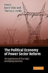 The Political Economy Of Power Sector Reform The Experiences Of Five Major D...