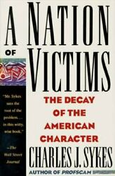 A Nation Of Victims The Decay Of The American Character By Charles J. Sykes