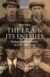 The I.r.a. And Its Enemies Violence And Community In Cork, 1916-1923 By Har...