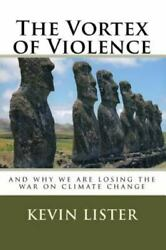 Vortex of Violence : And Why We Are Losing the War on Climate Change: By List...