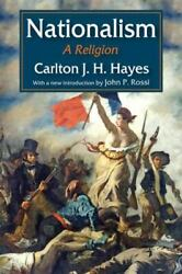 Nationalism A Religion By Hayes, Carlton J. H. Rossi, John P.
