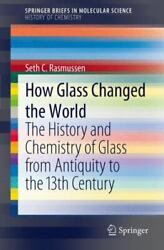 How Glass Changed The World The History And Chemistry Of Glass From Antiquit...