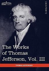 The Works Of Thomas Jefferson Vol. Iii In 12 Volumes Notes On Virginia I...